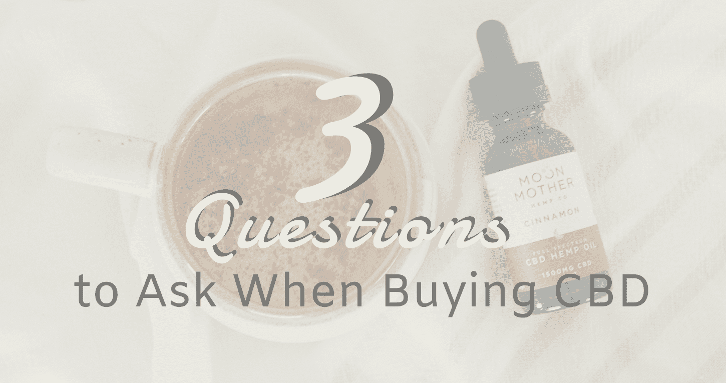 3 Questions To Ask When Buying CBD